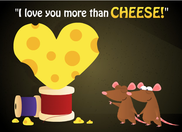 I Love You I love you more than cheese!