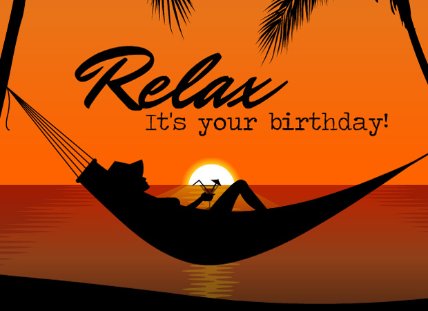 Her Birthday Relax on your Birthday